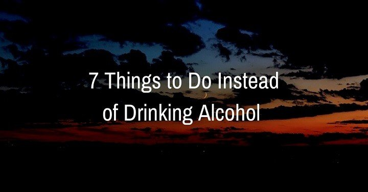 7 things to do instead of drinking alcohol