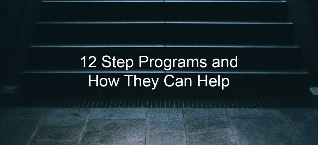 12 Step Programs and How They Can Help